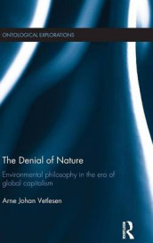 The Denial of Nature av Arne Johan Vetlesen (Innbundet)