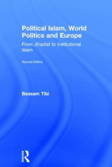 Political Islam, World Politics and Europe av Bassam Tibi (Innbundet)