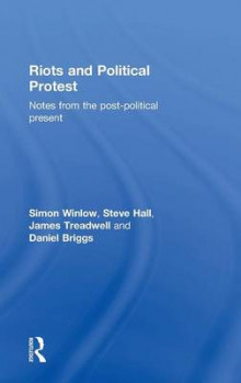 Riots and Political Protest av Simon Winlow, Steve Hall, Daniel Briggs, James Treadwell og Georgios Papanicolaou (Innbundet)