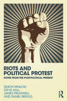 Riots and Political Protest av Simon Winlow, Steve Hall, Daniel Briggs, James Treadwell og Georgios Papanicolaou (Heftet)