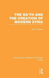 The Ba'th and the Creation of Modern Syria av David Roberts (Innbundet)