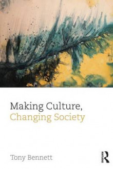 Making Culture, Changing Society av Tony Bennett (Heftet)