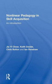Nonlinear Pedagogy in Skill Acquisition av Chris Button, Jia Yi Chow, Keith Davids og Ian Renshaw (Innbundet)