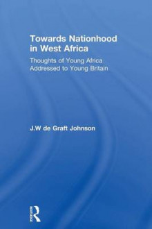 Towards Nationhood in West Africa av William De Graft og J. Johnson (Heftet)