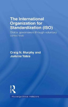 The International Organization for Standardization (ISO) av Professor Craig N. Murphy og JoAnne Yates (Innbundet)