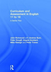 Curriculum and Assessment in English 11 to 19 av Andrew Burn, Peter Dougill, Angela Goddard, Mike Raleigh, John Richmond og Peter Traves (Innbundet)