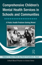 Comprehensive Children's Mental Health Services in Schools and Communities av Cynthia E. Hazel, Robyn S. Hess og Rick Jay Short (Innbundet)