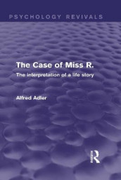 The Case of Miss R. (Psychology Revivals) av Alfred Adler (Innbundet)