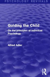 Guiding the Child (Psychology Revivals) av Alfred Adler (Innbundet)
