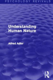 Understanding Human Nature (Psychology Revivals) av Alfred Adler (Innbundet)
