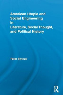 American Utopia and Social Engineering in Literature, Social Thought, and Political History av Peter Swirski (Heftet)