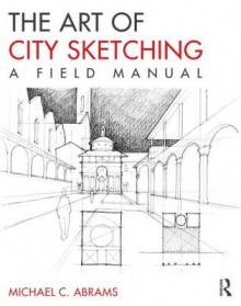 The Art of City Sketching av Michael Abrams (Heftet)