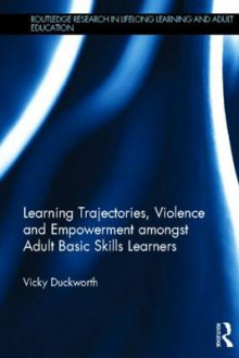 Learning Trajectories, Violence and Empowerment Amongst Adult Basic Skills Learners av Vicky Duckworth (Innbundet)