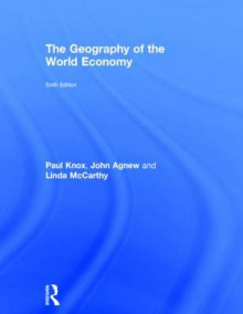 The Geography of the World Economy av Paul Knox, John Agnew og Linda McCarthy (Innbundet)