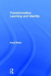 Transformative Learning and Identity av Knud Illeris (Innbundet)