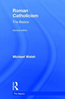 Roman Catholicism: The Basics av Michael Walsh (Innbundet)