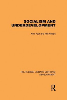 Socialism and Underdevelopment av Ken Post og Philip Wright (Heftet)