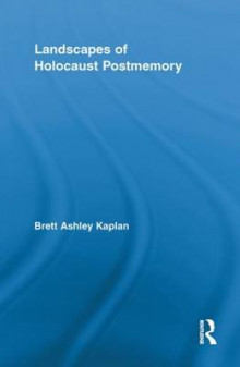 Landscapes of Holocaust Postmemory av Brett Ashley Kaplan (Heftet)