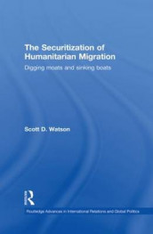 The Securitization of Humanitarian Migration av Scott D. Watson (Heftet)