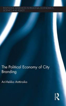 The Political Economy of City Branding av Ari-Veikko Anttiroiko (Innbundet)