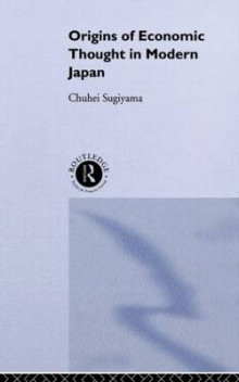 The Origins of Economic Thought in Modern Japan av Chuhei Sugiyama (Heftet)