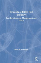 Towards a Better Port Industry av Peter W. de Langen (Innbundet)