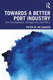 Towards a Better Port Industry av Peter W. de Langen (Heftet)