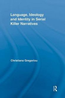 Language, Ideology and Identity in Serial Killer Narratives av Christiana Gregoriou (Innbundet)