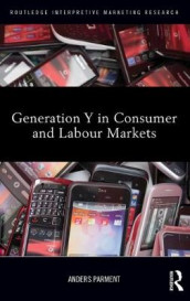 Generation Y in Consumer and Labour Markets av Anders Parment (Innbundet)