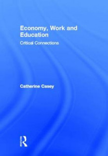 Economy, Work, and Education av Catherine Casey (Innbundet)