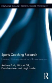 Sports Coaching Research av David Andrews, Anthony Bush, Hugh Lauder og Michael Silk (Innbundet)