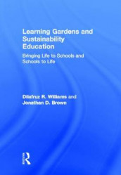 Learning Gardens and Sustainability Education av Jonathan Brown og Dilafruz Williams (Innbundet)