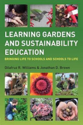 Learning Gardens and Sustainability Education av Jonathan Brown og Dilafruz Williams (Heftet)