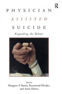 Physician Assisted Suicide av Margaret P. Battin, Rosamond Rhodes og Anita Silvers (Innbundet)