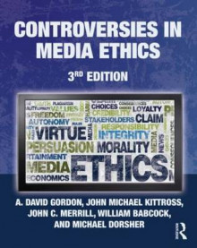 Controversies in Media Ethics av A. David Gordon, John Michael Kittross, John C. Merrill, William Babcock og Michael Dorsher (Heftet)