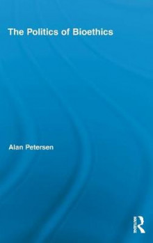 The Politics of Bioethics av Alan Petersen (Innbundet)