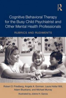 Cognitive Behavioral Therapy for the Busy Child Psychiatrist and Other Mental Health Professionals av Robert D. Friedberg, Laura Hollar-Wilt, Adam Biuckians, Michael Murray og Angela A. Gorman (Innbundet)