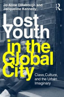 Lost Youth in the Global City av Jo-Anne Dillabough og Jacqueline Kennelly (Heftet)