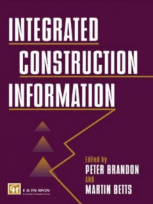 Integrated Construction Information av Peter S. Brandon og Martin Betts (Innbundet)