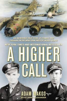 A Higher Call av Adam Makos og Larry Alexander (Heftet)
