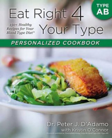 Eat Right 4 Your Type Personalized Cookbook Type AB av Dr Peter J D'Adamo (Heftet)