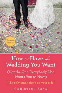 How to Have the Wedding You Want av Christine Egan (Heftet)
