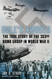 Hell's Angels: The True Story Of The 303Rd Bomb Group In World War Ii av Jay A. Stout (Innbundet)