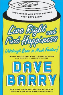 Live Right and Find Happiness (Although Beer is Much Faster) av Dave Barry (Heftet)