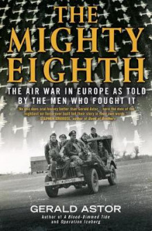 The Mighty Eighth: The Air War In Europe As Told By The Men WhoFought It, av Gerald Astor (Heftet)