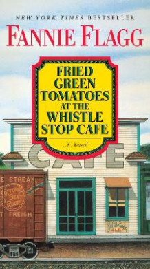 Fried Green Tomatoes at the Whistle Stop Cafe av Fannie Flagg (Heftet)