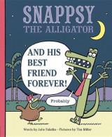 Omslag - Snappsy the Alligator and His Best Friend Forever (Probably)