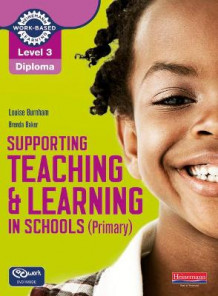 Level 3 Diploma Supporting Teaching and Learning in Schools, Primary, Candidate Handbook av Louise Burnham og Brenda Baker (Blandet mediaprodukt)