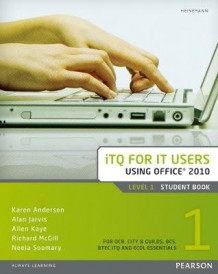 ITQ for IT Users Office 2010: Student Book Level 1 av Alan Jarvis, Neela Soomary, Richard McGill, Karen Anderson og Allen Kaye (Heftet)