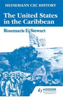 Heinemann CXC History: The United States in the Caribbean av Rosemarie Stewart (Heftet)
